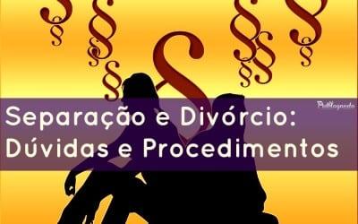 Separação e Divórcio – Dúvidas e Procedimentos