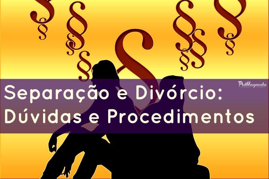 Separação e Divórcio: dúvidas a procedimentos