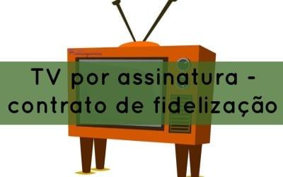 TV por assinatura – contrato de fidelização