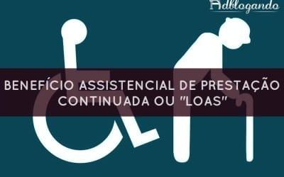 """Benefício Assistencial de Prestação Continuada ou """"LOAS"""""""