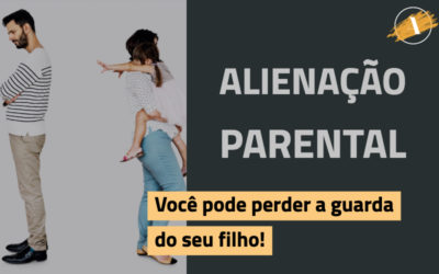 Alienação parental: você pode perder a guarda do seu filho!