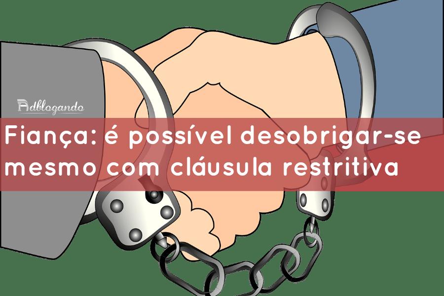 Fiança: é possível desobrigar-se mesmo com cláusula restritiva
