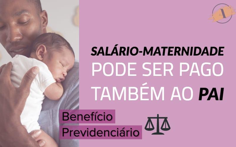 Salário-maternidade pode ser pago ao pai