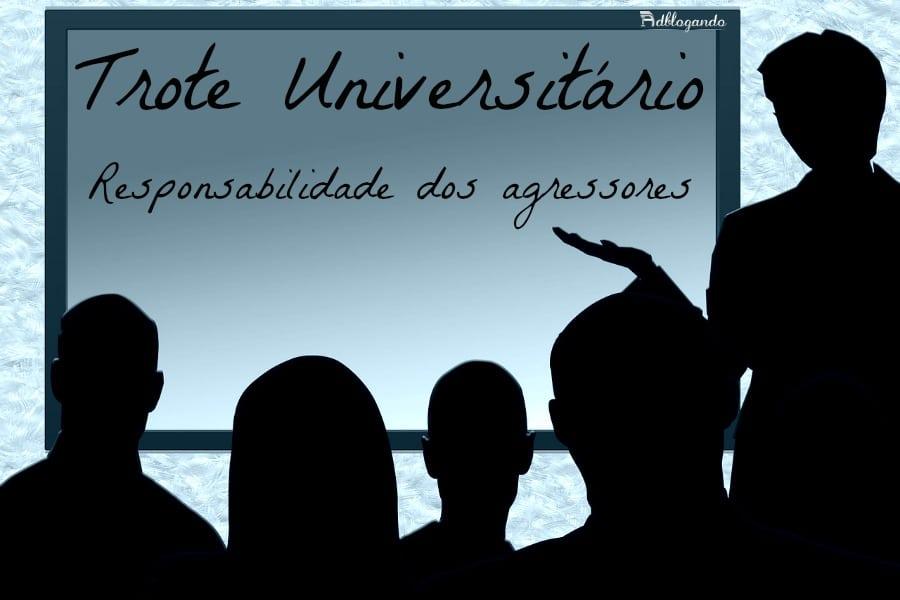 Trote universitário - responsabilidade dos agressores