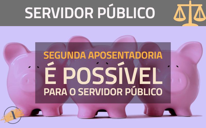 Segunda aposentadoria é possível para o servidor público