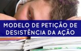 Petição Desistência da Ação – Modelo (Novo CPC)