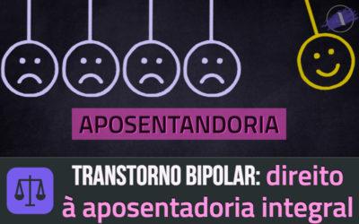 Transtorno bipolar: direito a aposentadoria integral
