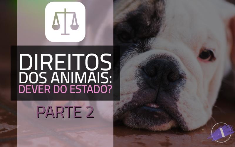 Direitos dos animais: Dever to Estado? Parte 2