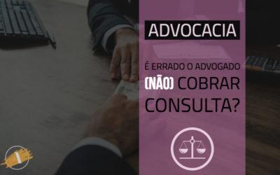 É errado advogado não cobrar consulta?