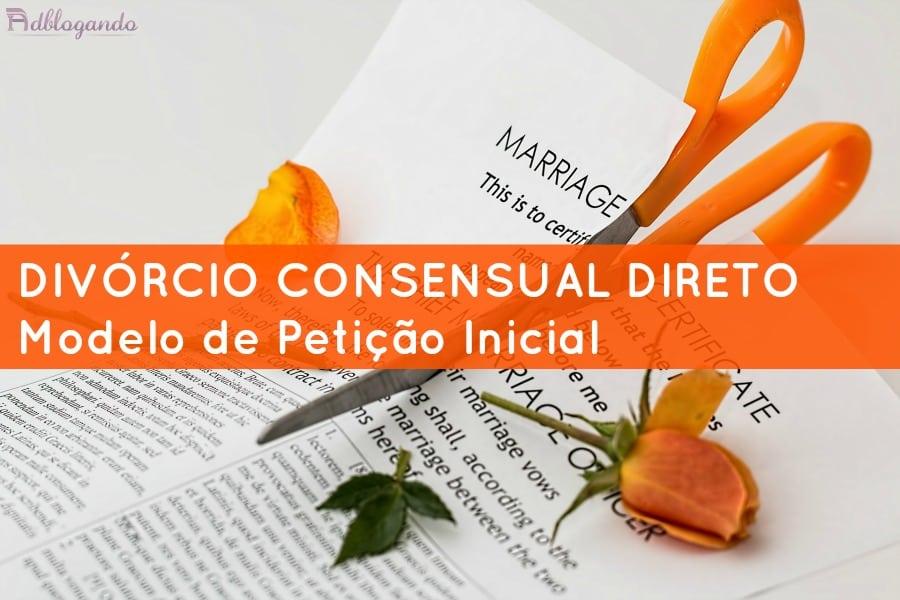 Divórcio Consensual Direto - Modelo de Petição Inicial