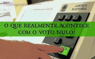O que realmente acontece com o Voto Nulo?