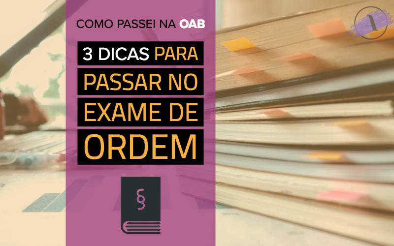 Como passei na OAB - 3 dicas práticas para passar no Exame de Ordem