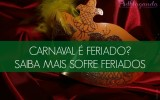 Carnaval é feriado? Saiba mais sobre feriados