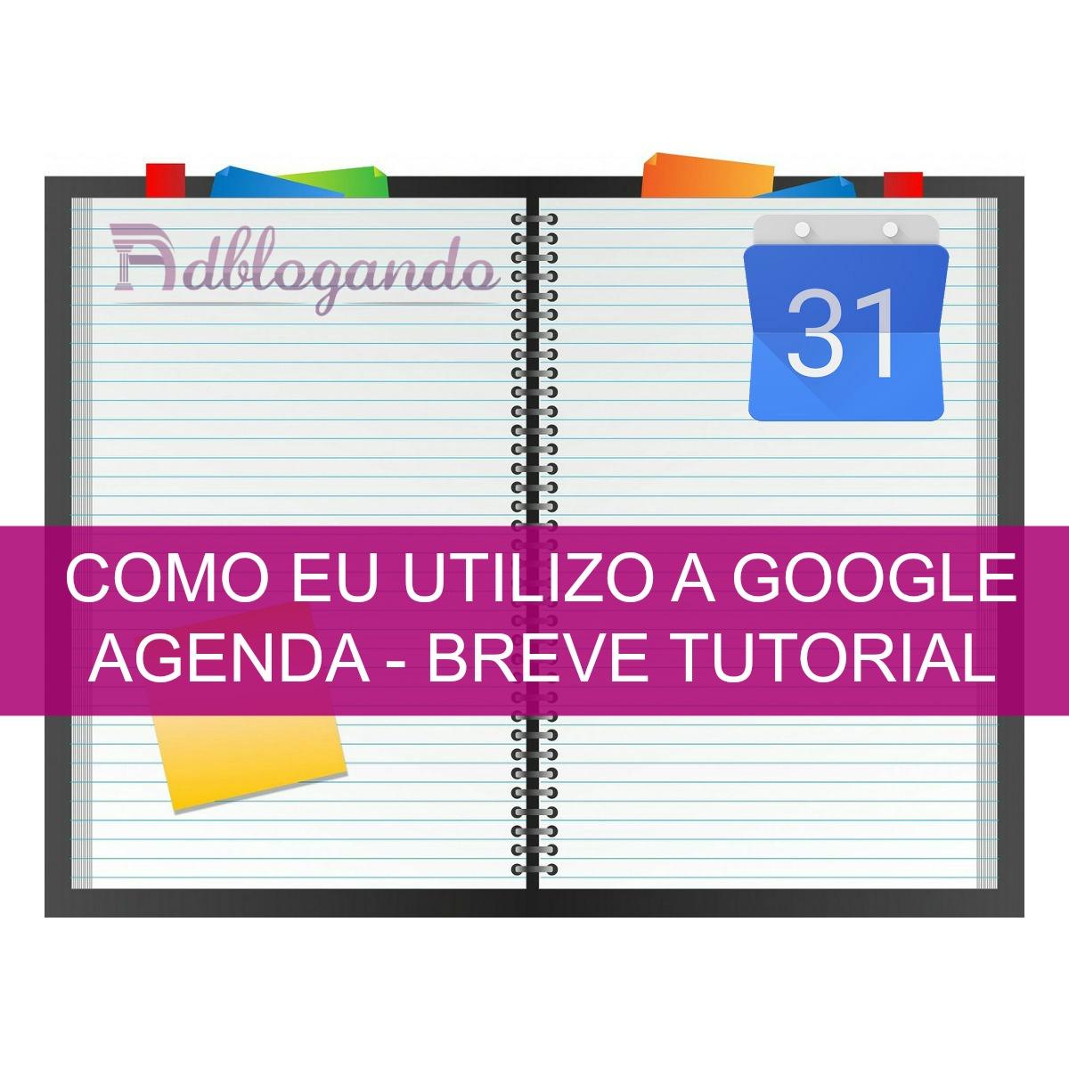 Como eu utilizo a Google Agenda - Breve Tutorial