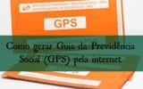 Como gerar Guia da Previdência Social do INSS (GPS) pela internet