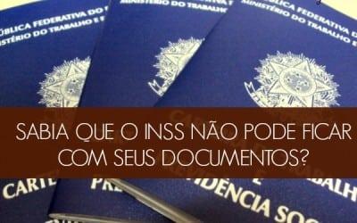 Sabia que o INSS não pode ficar com seus documentos?
