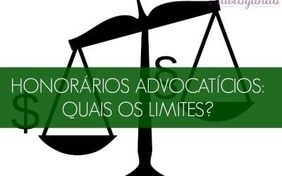 Honorários Advocatícios: quais os limites?