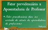 Aposentadoria de Professor x Fator Previdenciário (REVISÃO)