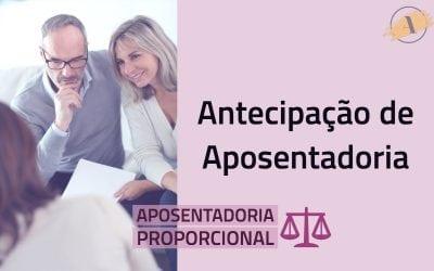 Aposentadoria proporcional: antecipação de aposentadoria