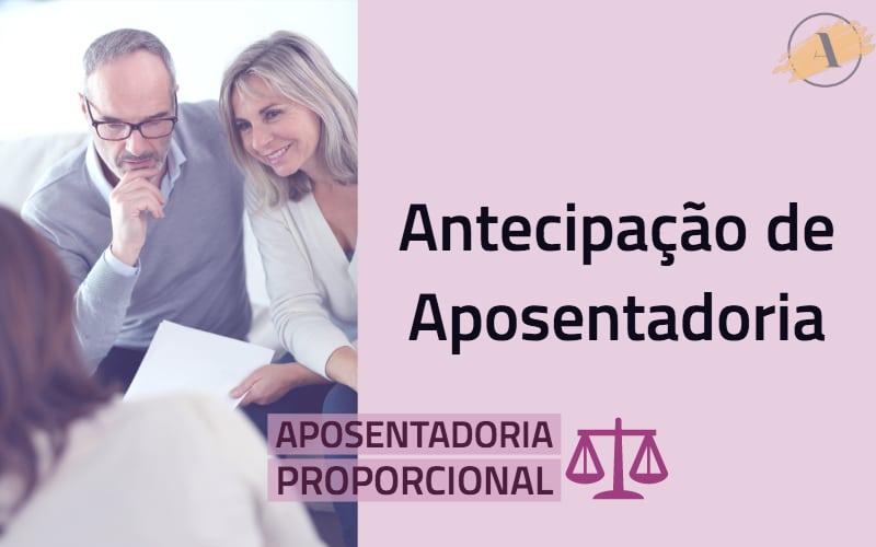 Antecipar a aposentadoria - aposentadoria proporcional