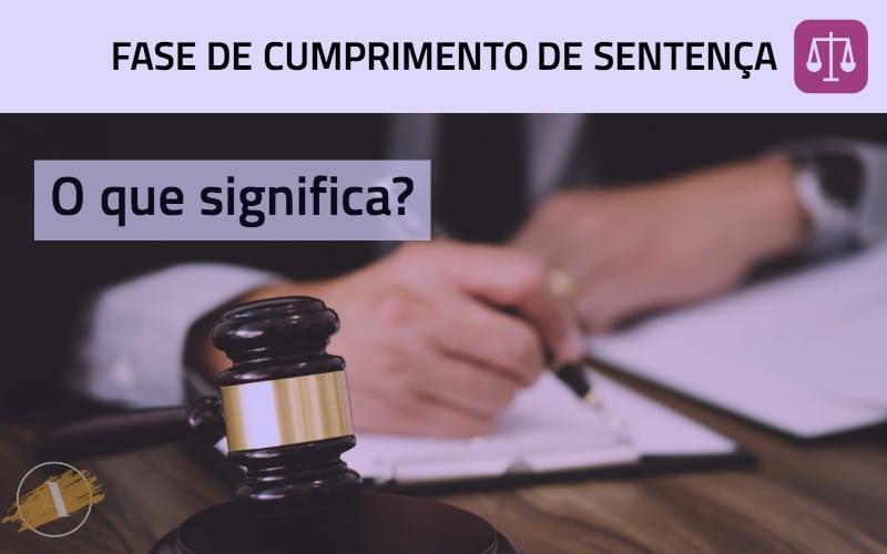 Fase de cumprimento de sentença: o que significa?