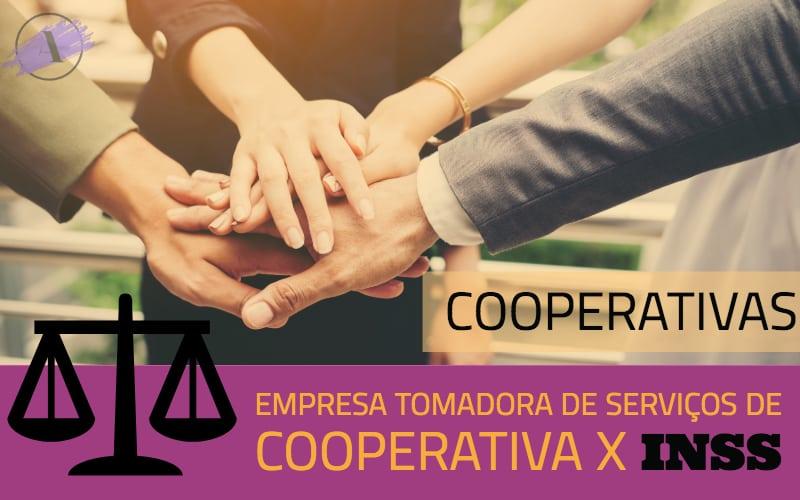Empresa tomadora de serviços de cooperativas x INSS