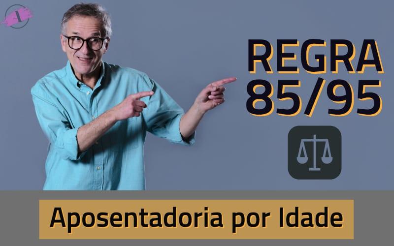 A regra 85/95 e a aposentadoria por idade