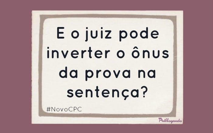 Inversão do ônus da prova na sentença (NCPC)