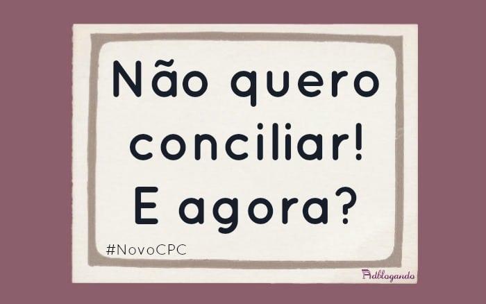 Não quero conciliar (novo CPC)