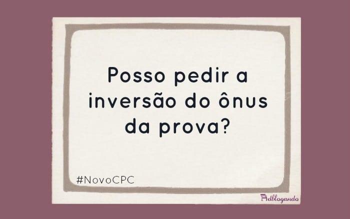 Posso pedir inversão do ônus da prova no NCPC?