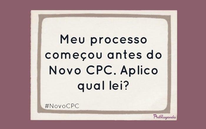 Processo começou antes do NCPC. Qual lei aplicar?