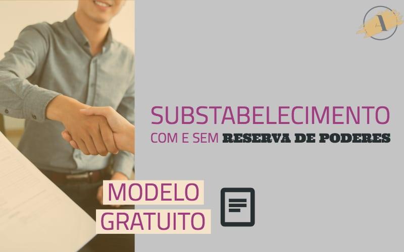 Modelo de substabelecimento (com e sem reserva de poderes)