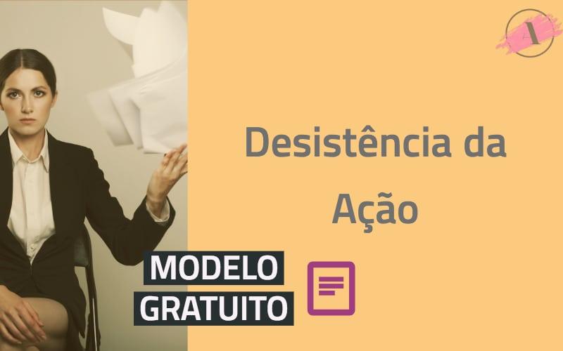 Modelo de Petição de Desistência da Ação