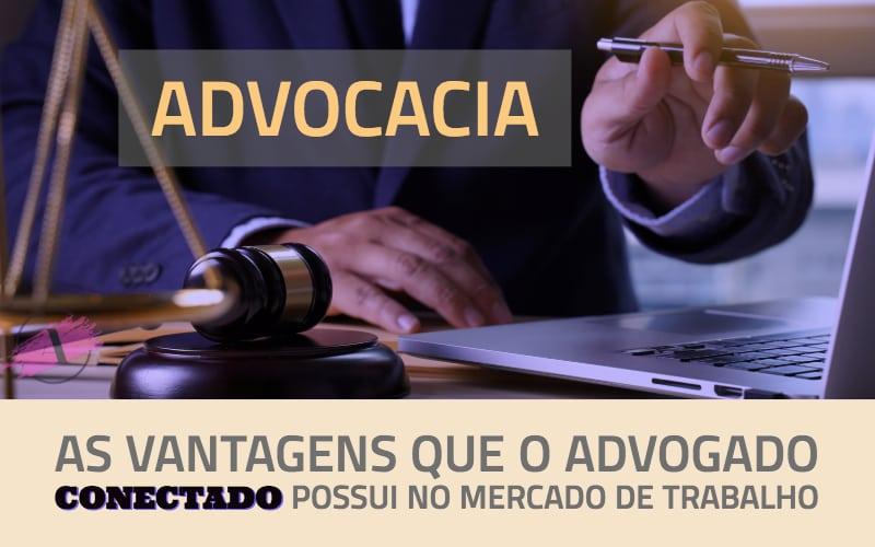 As vantagens que o advogado conectado possui no mercado de trabalho