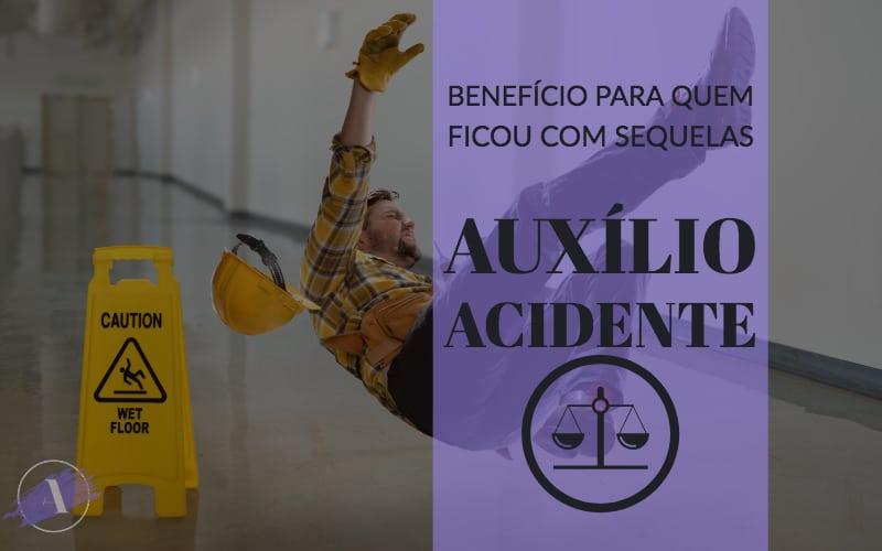 Auxílio-acidente: benefício do INSS para quem ficou com sequelas